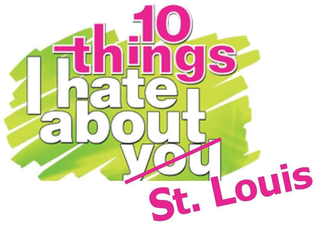 10 Things I Hate About St. Louis