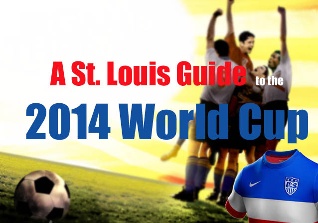 A St. Louis Guide to the 2014 World Cup