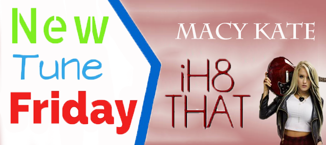 """I H8 That"" – Macy Kate: New Tune Friday"