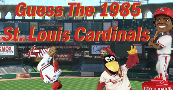 Guess The 1985 St. Louis Cardinals