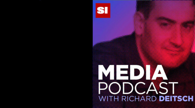 You Should Be Listening To The Sports Illustrated Media Podcast With Richard Deitsch
