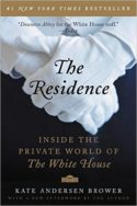 The Residence: Inside The Private World of the White House by Kate Andersen Brower