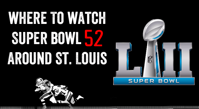 The best places around St. Louis to watch Super Bowl LII (52) on February 4, 2018.