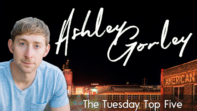 Nashville songwriter Ashley Gorley is the subject of this week's edition of The Tuesday Top Five.