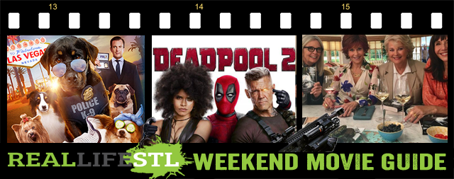 Deadpool 2, Book Club and Show Dogs are among the movie opening in theaters this weekend. It's the Weekend Movie Guide from RealLifeSTL.